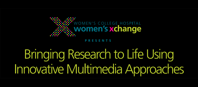 Women's Xchange Presents: Bringing Research to Life Using Innovative Multimedia Approaches